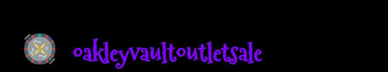 oakleyvaultoutletsale.com